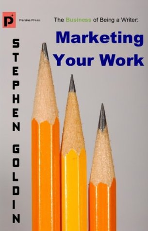 Marketing Your Work (The Business of Being a Writer)