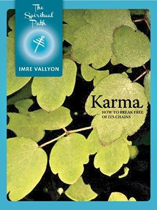 Karma: How To Break Free Of Its Chains (The Spiritual Path Series Book 8)
