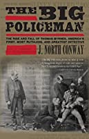 Big Policeman: The Rise and Fall of Thomas Byrnes, America's First, Most Ruthless, and Greatest Detective