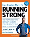 Running Strong: The Sports Doctor's Complete Guide to Staying Healthy and Injury-Free for Life