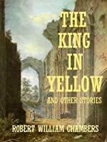The King in Yellow and Other Stories