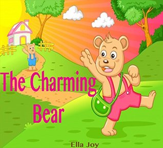 Books For Kids: The Charming Bear: Bedtime Stories For Kids Ages 3-8 (Kids Books - Books For Kids - Children Books - Free Stories - Kids Mystery - Kids Fantasy Books - Kids Adventure Books)