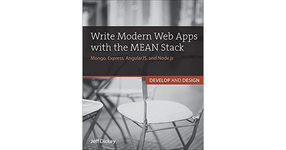 Write Modern Web Apps With The MEAN Stack Mongo Express AngularJS And Nodejs By Jeff Dickey