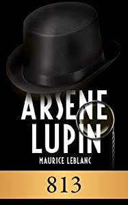 ARSÈNE LUPIN - 813 (annoté) (ARSÈNE LUPIN GENTLEMAN-CAMBRIOLEUR t. 4)