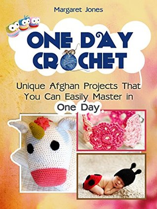 One Day Crochet: Unique Afghan Projects That You Can Easily Master in One Day (How to Crochet, how to crochet free, how to crochet for beginners)