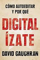 Digitalízate: Cómo autoeditar y por qué
