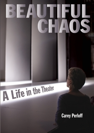 Beautiful Chaos A Life in the Theater