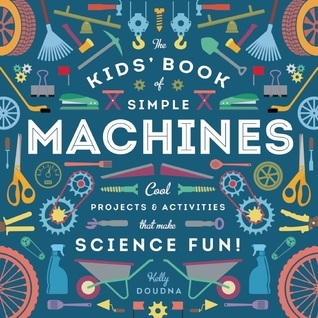 The Kids Book of Simple Machines Cool Projects - A