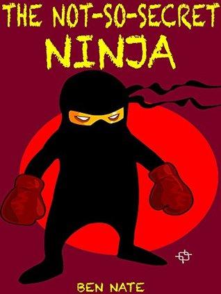 Kids Books: The Not-So-Secret Ninja: (Kids Books, Ninja Books For Kids, Ninja Books For Kids Free, Free Stories, Kids Adventure, Kids Fantasy, Bedtime ... Free Stories, Kids Adventure, Kids Fantasy)
