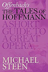 Offenbach's The Tales of Hoffmann - Les Contes d'Hoffmann: A Short Guide To A Great Opera