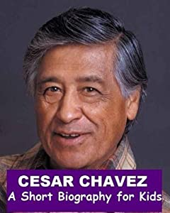 Cesar Chavez - A Short Biography for Kids