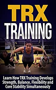 TRX Training: Learn How Suspension Training Develops Strength, Balance, and Core Stability Simultaneously: TRX Suspension Training: TRX Suspension Training ... HIIT Training, TRX Suspension Training)