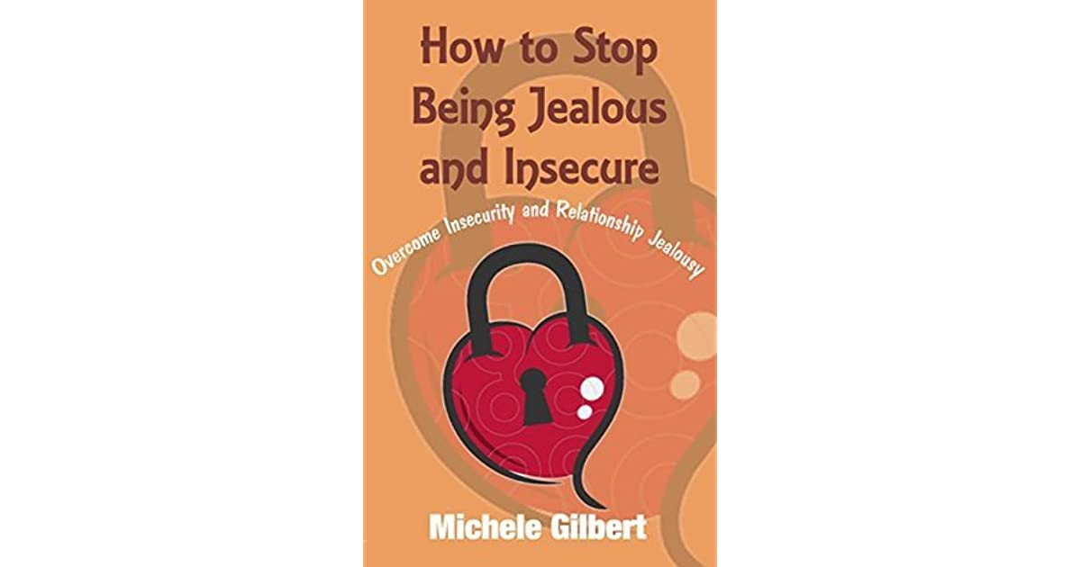 How to Stop being Jealous and Insecure: Overcome