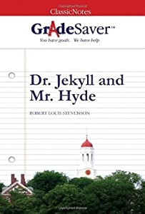 GradeSaver(tm) ClassicNotes Dr. Jekyll and Mr. Hyde