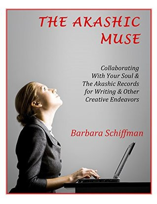 The Akashic Muse: Collaborating With Your Soul & The Akashic Records for Writing & Other Creative Endeavors