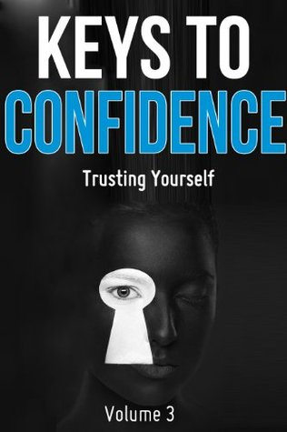 Keys To Confidence: Trusting Yourself Zachariah Rigby