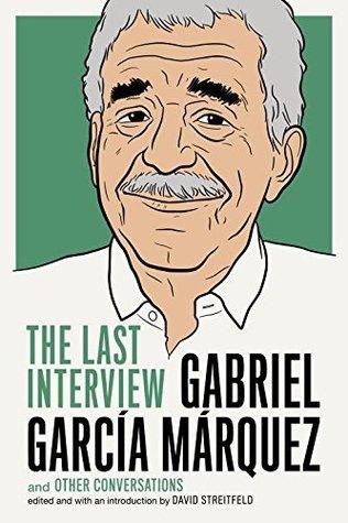 Gabriel García Márquez: The Last Interview and Other Conversations
