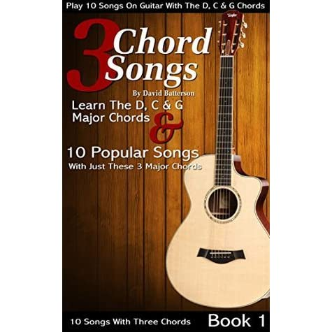 3 Chord Songs Play 10 Songs On Guitar With The C D G Chords By