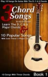 3 Chord Songs: Play 10 Songs on Guitar with the C, D & G Chords