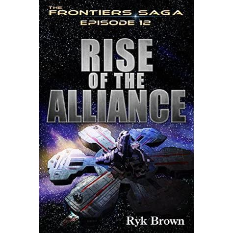 Rise Of The Alliancethe Frontiers Saga 12 By Ryk Brown