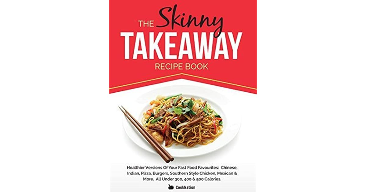 The skinny takeaway recipe book healthier versions of your fast the skinny takeaway recipe book healthier versions of your fast food favourites chinese indian pizza burgers southern style chicken mexican more forumfinder Gallery
