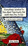 Everything I Wanted To Know About Spirituality But Didn't Know How To Ask: A Spiritual Seekers Guidebook