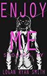 Enjoy Me by Logan Ryan Smith