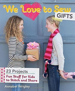 We Love to Sew - Gifts Fun Stuff for Kids to Stitch and Share