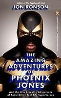 The Amazing Adventures of Phoenix Jones & the Less Amazing Adventures of Some Other Real-life Superheroes