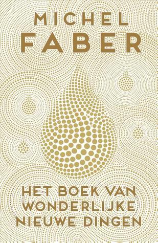 Het boek van wonderlijke nieuwe dingen by Michel Faber