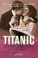 Titanic Love Stories: The true stories of 13 honeymoon couples who sailed on the Titanic (Love Stories Series)