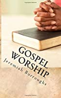Gospel Worship: The Right Way of Drawing Near to God