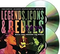LEGENDS, ICONS & REBELS with 2 CD Set: Music That Changed the World: by Robbie Robertson, Jim Guerinot, Sebastian Robertson