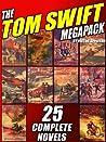 The Tom Swift Megapack(r): 25 Complete Novels