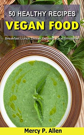 Vegan - 50 Healthy Recipes Vegan Cookbook Plus Sweet Vegan Valentine's Day Bonus Recipes: Breakfast/Lunch/Dinner/Dessert/Juice/Smoothie (Everyday Vegan, ... Vegan Cookbook) (Healthy Recipes at Home 2)