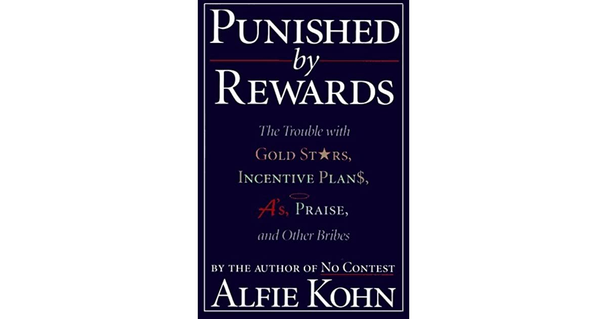 punished by rewards Carrots or sticks alfie kohn on rewards and punishment former teacher alfie kohn is an outspoken critic of schools' and society's focus on grades and test scores.