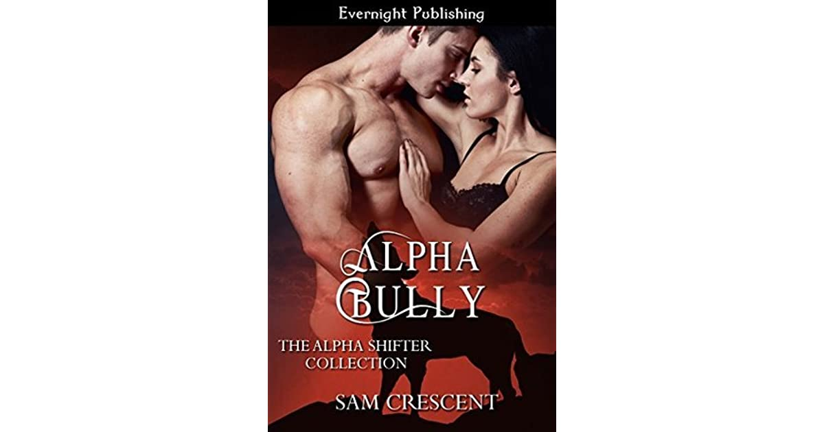 Alpha Bully (The Alpha Shifter Collection #5) by Sam Crescent