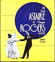 The Fred Astaire Ginger Rogers Book By Arlene Croce