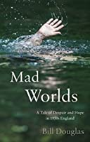 Mad Worlds: A Tale of Despair and Hope in 1950s England