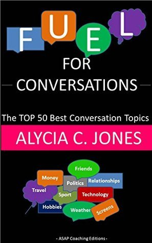 Fuel for lively conversations in English: The Top 50 Best English Conversation Topics...  by  Alycia C. Jones