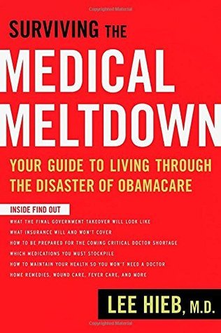 Surviving the Medical Meltdown: Your Guide to Living Through the Disaster of Obamacare
