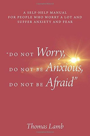 Do Not Worry, Do Not Be Anxious, Do Not Be Afraid by Thomas Lamb