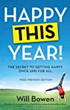 Happy This Year! The Secret to Getting Happy Once and For All (Free Preview Edition)