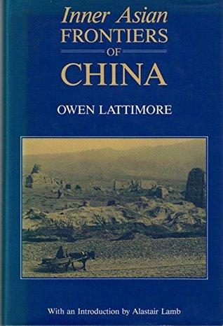 中国的亚洲内陆边疆by Owen Lattimore
