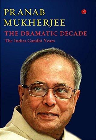 THE DRAMATIC DECADE : The Indira Gandhi Years