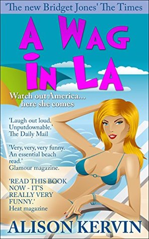 A WAG IN L.A.: Read the hysterical story about an English soccer Wag and her crazy exploits in LA (Crazy, funny Wags books series Book 2)