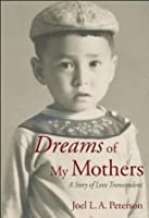 Dreams of My Mothers: A Story of Love Transcendent