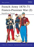French Army 1870-71 Franco-Prussian War (2): Franco-Prussian War - Republican Troops Vol 2 (Men-at-Arms)