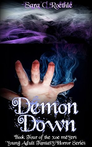 Demon Down: Book Four of the Xoe Meyers Fantasy/Horror Series