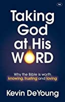 Taking God at His Word: Why the Bible is Worth Knowing, Trusting and Loving